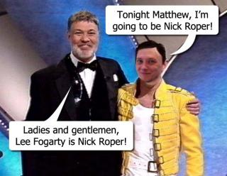 Ladies and gentlemen, Lee Fogarty is Nick Roper